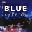 Relaxing Piano Crew Blue Night City