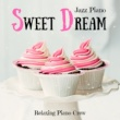Relaxing Piano Crew Sweet Dream - Jazz Piano