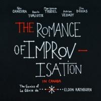 The Romance of Improvisation The Romance of Improvisation in Canada: The Genius of Eldon Rathburn