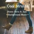 Cool Struttin' Bossa Nova & Jazz ~Background Music~