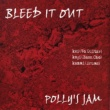 POLLY'S JAM BLEED IT OUT