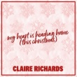 Claire Richards My Heart Is Heading Home (This Christmas) (7th Heaven's Xmas Overload Club Mix)