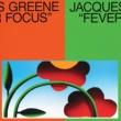 Jacques Greene Fever Focus