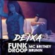Funkdroop/Mc Britney/Brunin Deixa (feat.Mc Britney/Brunin)