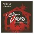 People Of The Earth Come To Jesus (Reconciliation Hymn)