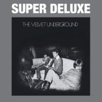 ヴェルヴェット・アンダーグラウンド The Velvet Underground [45th Anniversary / Super Deluxe]