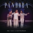 Pandora Me Vas a Extrañar