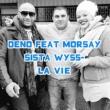 Deno feat. Morsay & Sista Wyss La vie