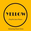 Relaxing Piano Crew Yellow - Playful Jazz Piano -