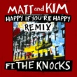 Matt and Kim/The Knocks Happy If You're Happy (feat.The Knocks) [Remix]