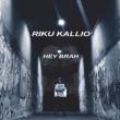 Riku Kallio Hey Brah