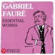 Various Artists Gabriel Fauré: Essential Works