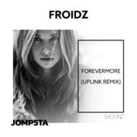 Froidz Forevermore (Uplink Remix)