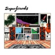 Superfriends Because of you