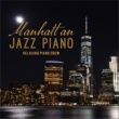 Relaxing Piano Crew Manhattan Jazz Piano
