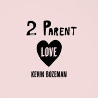 Kevin Bozeman Two Parent Love