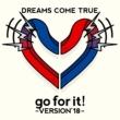 DREAMS COME TRUE go for it! ~ VERSION'18 ~