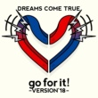 DREAMS COME TRUE go for it! ~ VERSION'18 ~