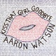 Aaron Watson Kiss That Girl Goodbye