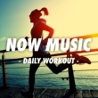 V.A. NOW MUSIC - DAILY WORKOUT -