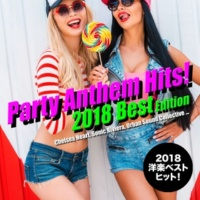 Various Artists 2018年洋楽総ざらい!Party Anthem Hits! 2018 Best Edition