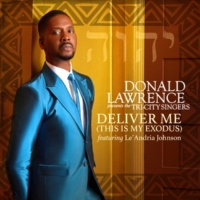 Donald Lawrence/The Tri-City Singers/Le'Andria Johnson Deliver Me (This Is My Exodus) (feat.Le'Andria Johnson)