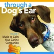 Joshua Leeds & Lisa Spector Through A Dog's Ear: Vol 1, Music To Calm Your Canine Companion