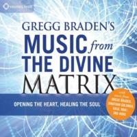 Gregg Braden Gregg Braden's Music From The Divine Matrix