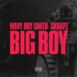 Wavy Boy Smith/Skrapz Big Boy [Wavy Boy Smith X Skrapz]