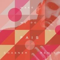 FÄIS Make Me Do [Chasner Remix]