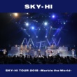 SKY-HI SKY-HI TOUR 2018-Marble the World- <2018.04.28 at ROHM Theater Kyoto>