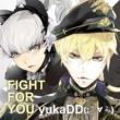 yukaDD(;´∀`)  FIGHT FOR YOU(プレカトゥスの天秤タイアップソング)