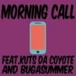 cak73/KUTS DA COYOTE/BUGA SUMMER morning call (feat. KUTS DA COYOTE & BUGA SUMMER)