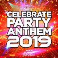 DJ ARAMICHI MANAMI CELEBRATE PARTY ANTHEM 2019 Mixed By DJ ARAMICHI MANAMI