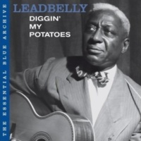 Leadbelly The Essential Blue Archive: Diggin' My Potatoes
