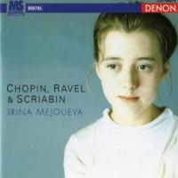 Irina Mejoueva Irina Mejoueva Plays Chopin, Ravel & Scriabin