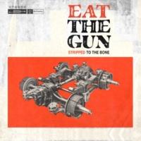 Eat the Gun Stripped to the Bone