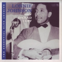 Lonnie Johnson The Essential Blue Archive: Why Should I Cry