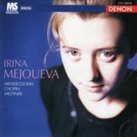 Irina Mejoueva Mendelssohn - Chopin - Medtner: Piano Pieces