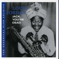 Louis Jordan Jack, You're Dead: The Essential Blue Archive