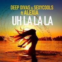 Deep Divas & Sexycools Uh La La La (feat. Alexia)