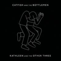 キャットフィッシュ・アンド・ザ・ボトルメン Kathleen And The Other Three