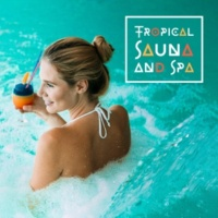 Spa, Relaxation and Dreams, Serenity Music Relaxation Tropical Sauna and Spa - Relaxing Music for Hotel Sauna, Spa, Wellness