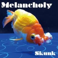 Skunk Melancholy
