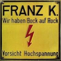 Franz K. Wir haben Bock auf Rock / Geh zum Teufel