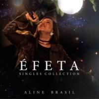 Aline Brasil Éfeta (Singles Collection) [Ao Vivo]