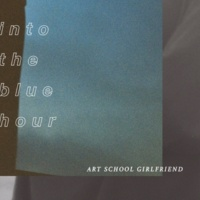 Art School Girlfriend Into The Blue Hour - EP