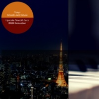 Tokyo Smooth Jazz Deluxe Upscale Smooth Jazz BGM Relaxation