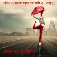 Dimitrios Bitzenis Chill House Electronica, Vol. 1