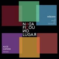 Adriana Calcanhotto/Alice Caymmi/Mãeana Metade / O Amor Me Escolheu